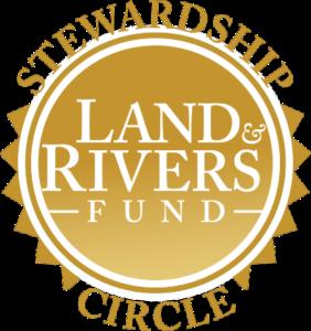 LAND AND RIVERS FUND STEWARDSHIP CIRCLE